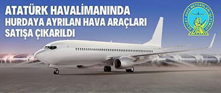 Atatürk Havalimanında Tescilden Terkin Edilerek Hurdaya Ayrılan Hava Araçları Satış İhalesi İlanı