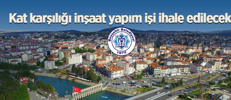 Beyşehir Belediyesi kat karşılığı inşaat yapım işi ihalesi düzenliyor