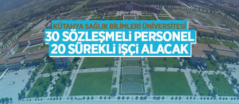 Kütahya Sağlık Bilimleri Üniversitesi 30 sözleşmeli personel ve 20 sürekli işçi alacak
