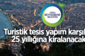 Ordu Büyükşehir Belediyesi yapım karşılığı turistik tesis alanını kiraya verecek